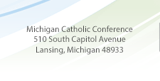 Michigan Catholic Conference, 510 South Capitol Avenue, Lansing, Michigan 48933