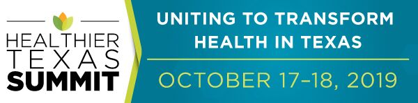 Healthier Texas Summit | Uniting to Transform Health in Texas | October 17-18, 2019